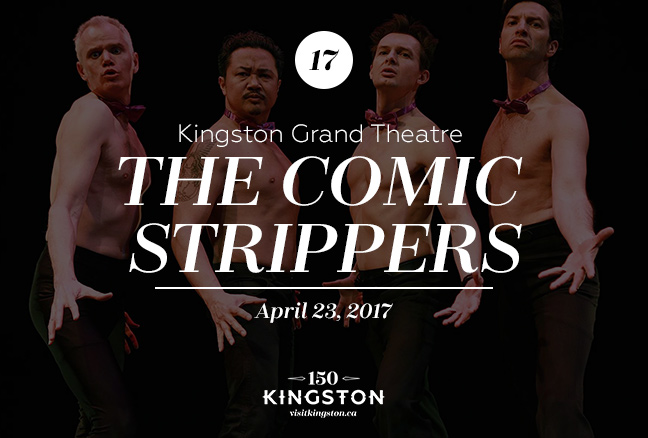 Event: The Comic Strippers at the Kingston Grand Theatre Date: April 23, 2017